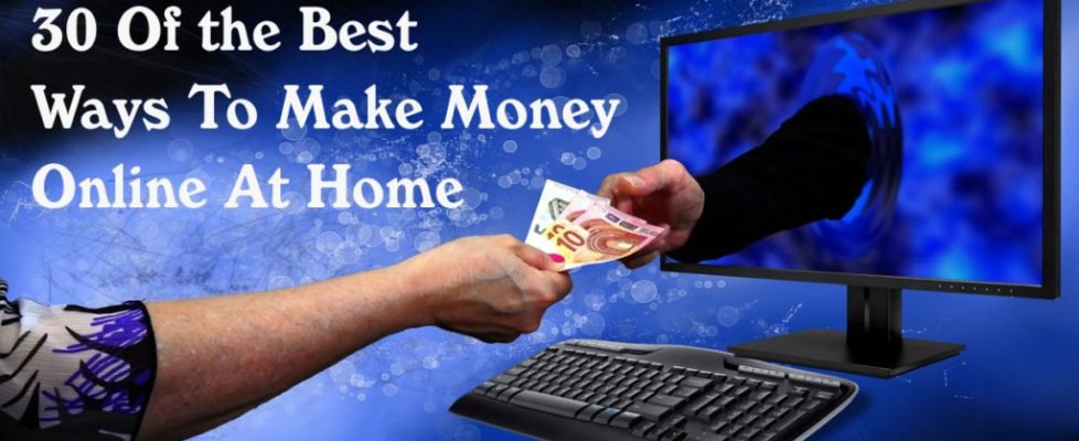 30 Of the Best Ways To Make Money Online At Home
